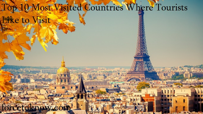 Top 10 Most Visited Countries Where Tourists Like to Visit