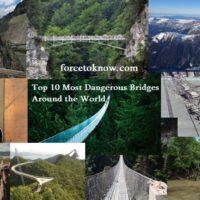 Top 10 Most Dangerous Bridges Around the World