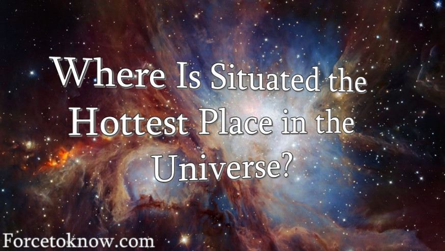 Where is Situated the Hottest Place in the Universe?
